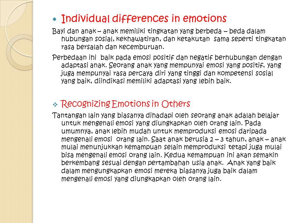 Individual differences in emotions Bayi dan anak – anak memiliki tingkatan yang berbeda – beda dalam hubungan sosial, kekhawatiran, dan ketakutan sama