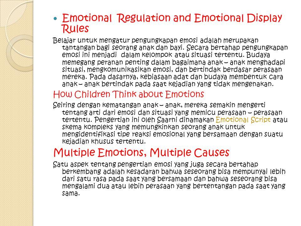 Emotional Regulation and Emotional Display Rules Belajar untuk mengatur pengungkapan emosi adalah merupakan tantangan bagi seorang anak dan bayi. Seca