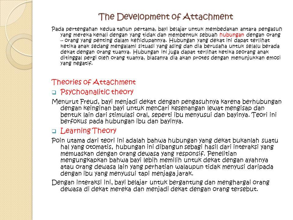 The Development of Attachment Pada pertengahan kedua tahun pertama, bayi belajar untuk membedakan antara pengasuh yang mereka kenali dengan yang tidak