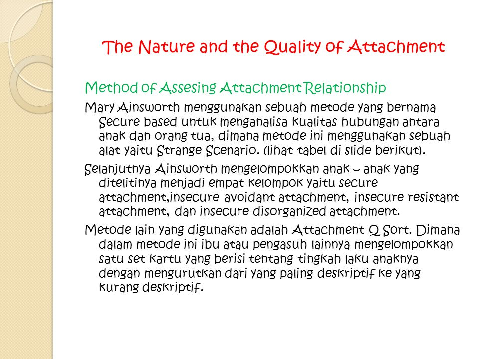The Nature and the Quality of Attachment Method of Assesing Attachment Relationship Mary Ainsworth menggunakan sebuah metode yang bernama Secure based