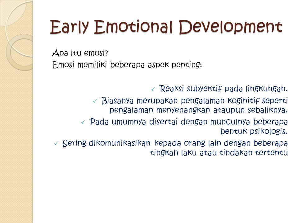 Early Emotional Development Apa itu emosi? Emosi memiliki beberapa aspek penting: Reaksi subyektif pada lingkungan. Biasanya merupakan pengalaman kogi