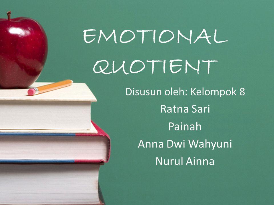 EMOTIONAL QUOTIENT Disusun oleh: Kelompok 8 Ratna Sari Painah Anna Dwi Wahyuni Nurul Ainna