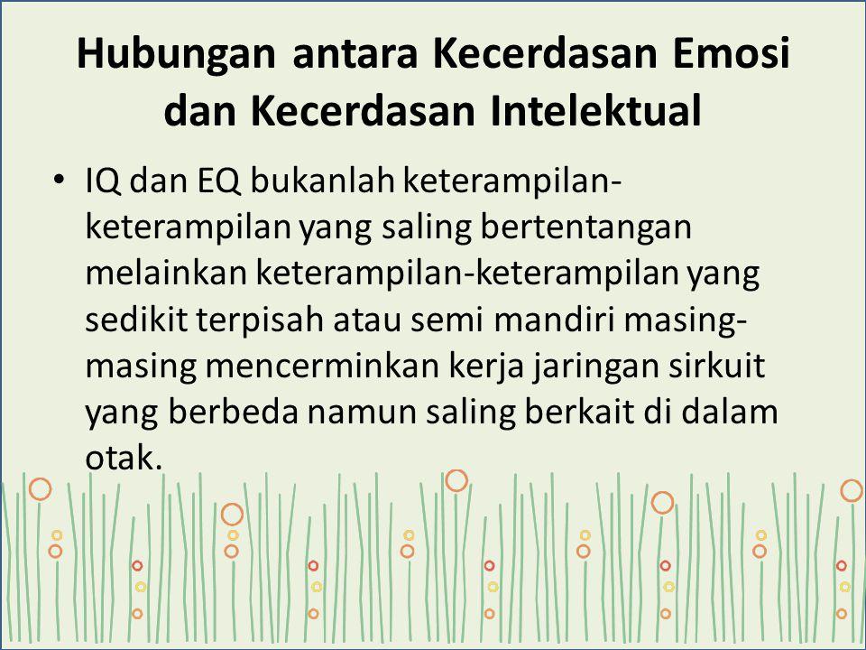 Hubungan antara Kecerdasan Emosi dan Kecerdasan Intelektual IQ dan EQ bukanlah keterampilan- keterampilan yang saling bertentangan melainkan keterampi