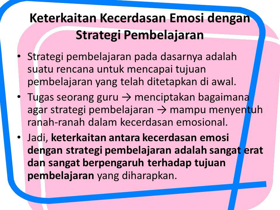 Keterkaitan Kecerdasan Emosi dengan Strategi Pembelajaran Strategi pembelajaran pada dasarnya adalah suatu rencana untuk mencapai tujuan pembelajaran