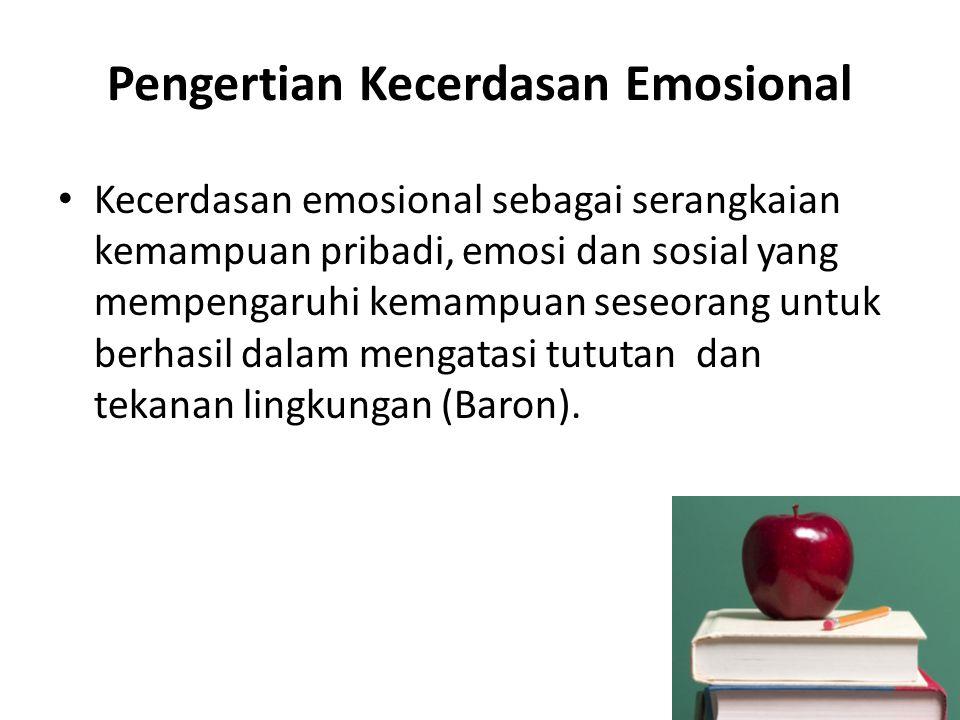Pengertian Kecerdasan Emosional Kecerdasan emosional sebagai serangkaian kemampuan pribadi, emosi dan sosial yang mempengaruhi kemampuan seseorang unt