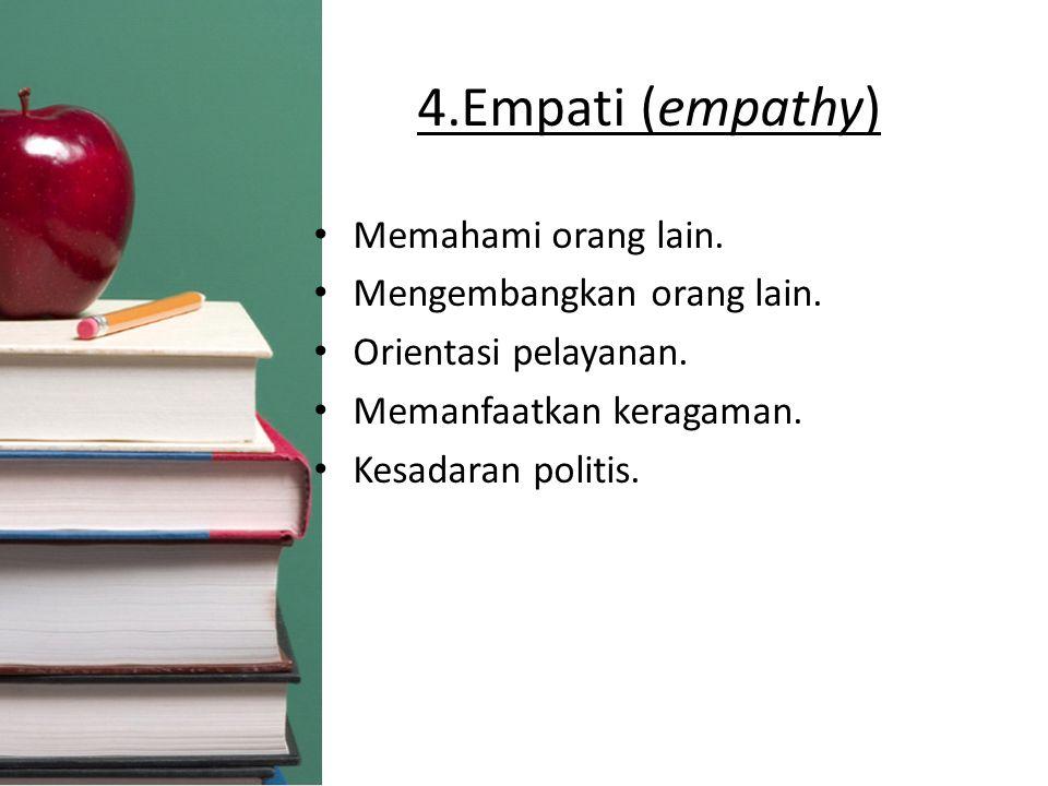 4.Empati (empathy) Memahami orang lain. Mengembangkan orang lain. Orientasi pelayanan. Memanfaatkan keragaman. Kesadaran politis.