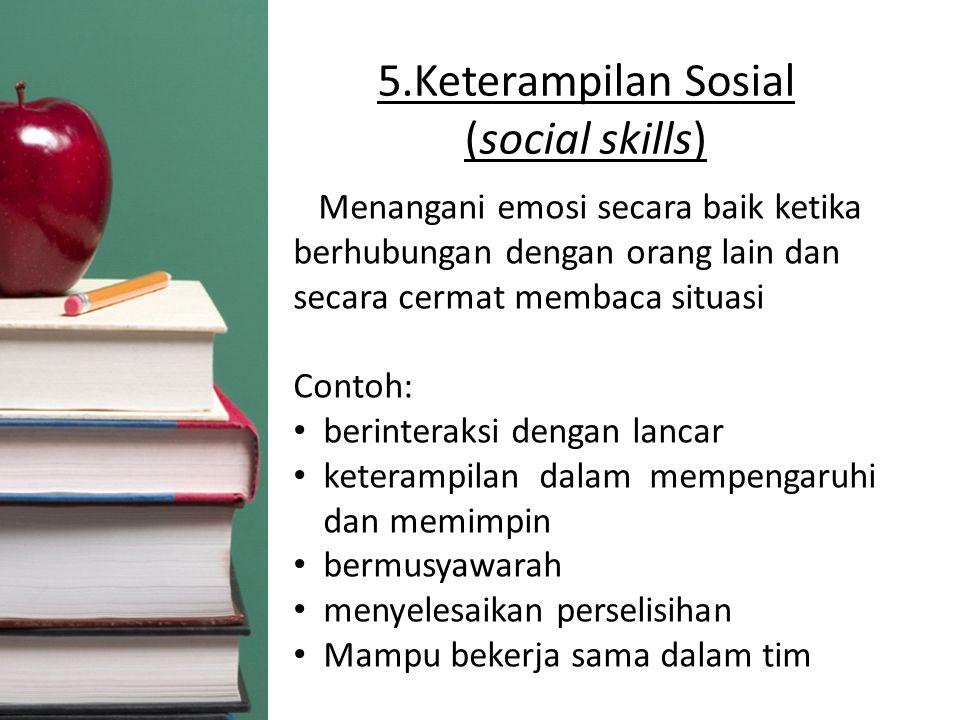 5.Keterampilan Sosial (social skills) Menangani emosi secara baik ketika berhubungan dengan orang lain dan secara cermat membaca situasi Contoh: berin