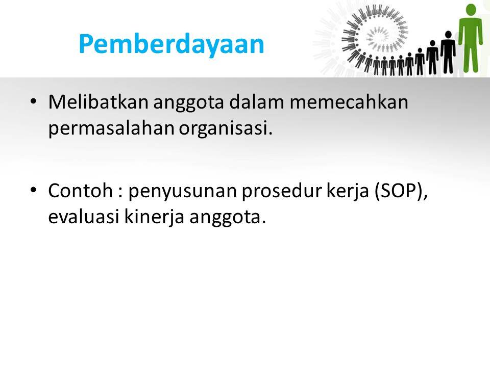 Pemberdayaan Melibatkan anggota dalam memecahkan permasalahan organisasi. Contoh : penyusunan prosedur kerja (SOP), evaluasi kinerja anggota.