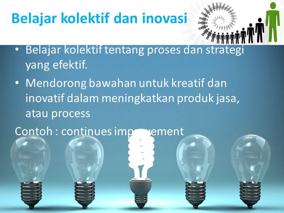 Belajar kolektif dan inovasi Belajar kolektif tentang proses dan strategi yang efektif. Mendorong bawahan untuk kreatif dan inovatif dalam meningkatka