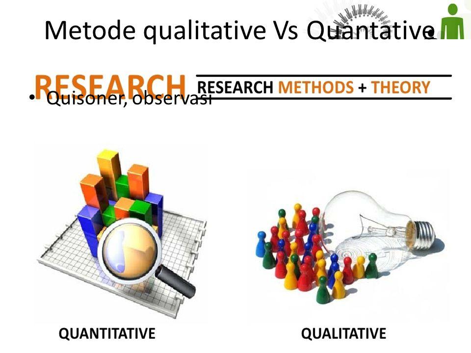 Metode qualitative Vs Quantative Quisoner, observasi