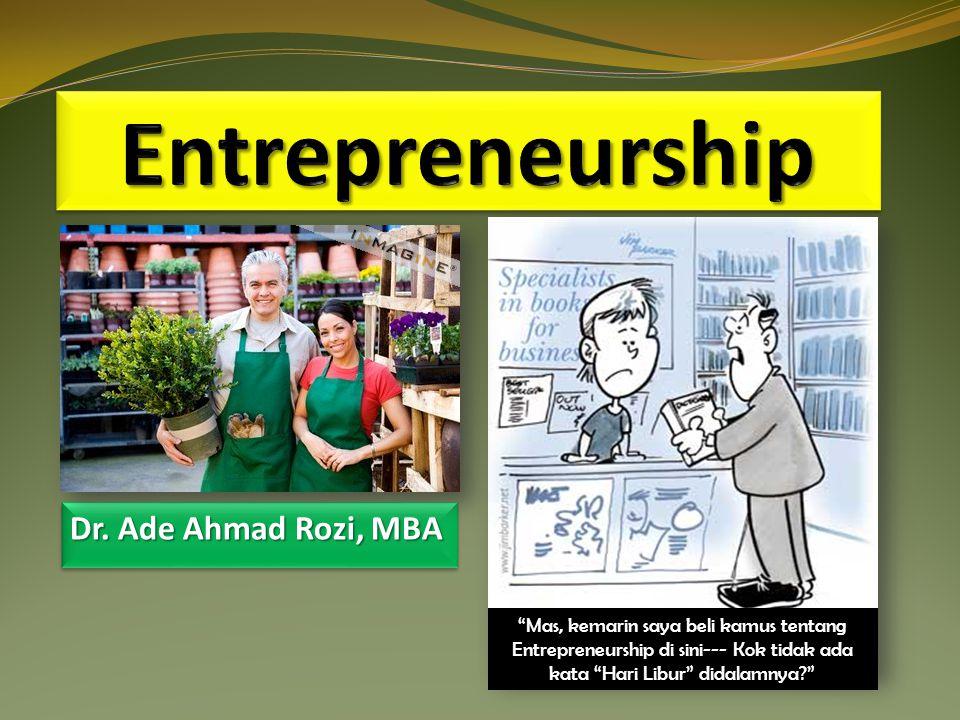 "Dr. Ade Ahmad Rozi, MBA ""Mas, kemarin saya beli kamus tentang Entrepreneurship di sini--- Kok tidak ada kata ""Hari Libur"" didalamnya?"""