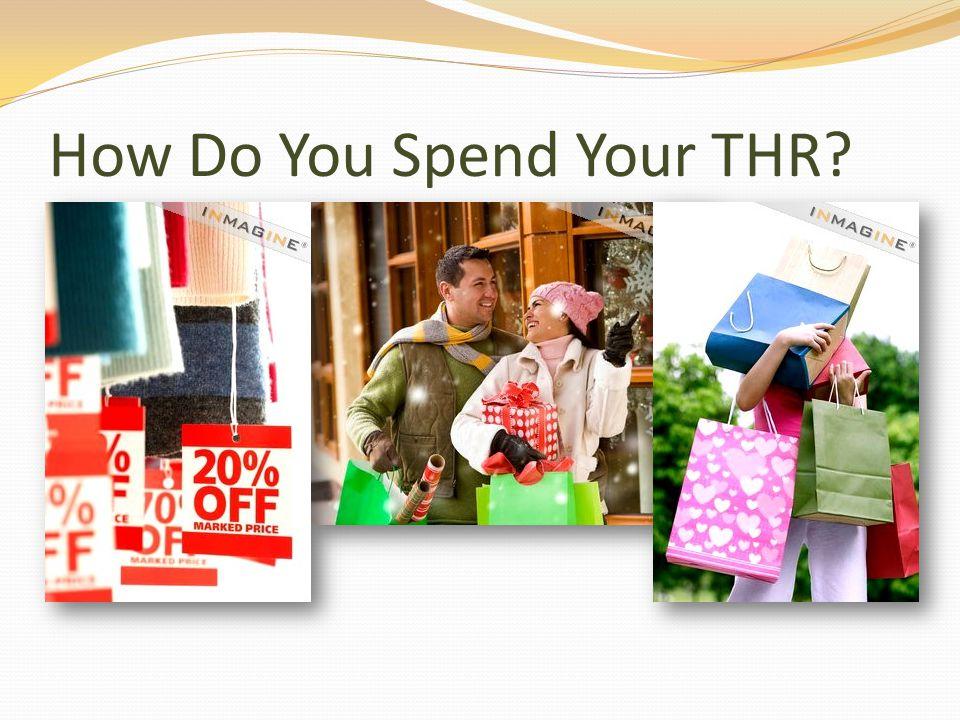 How Do You Spend Your THR?