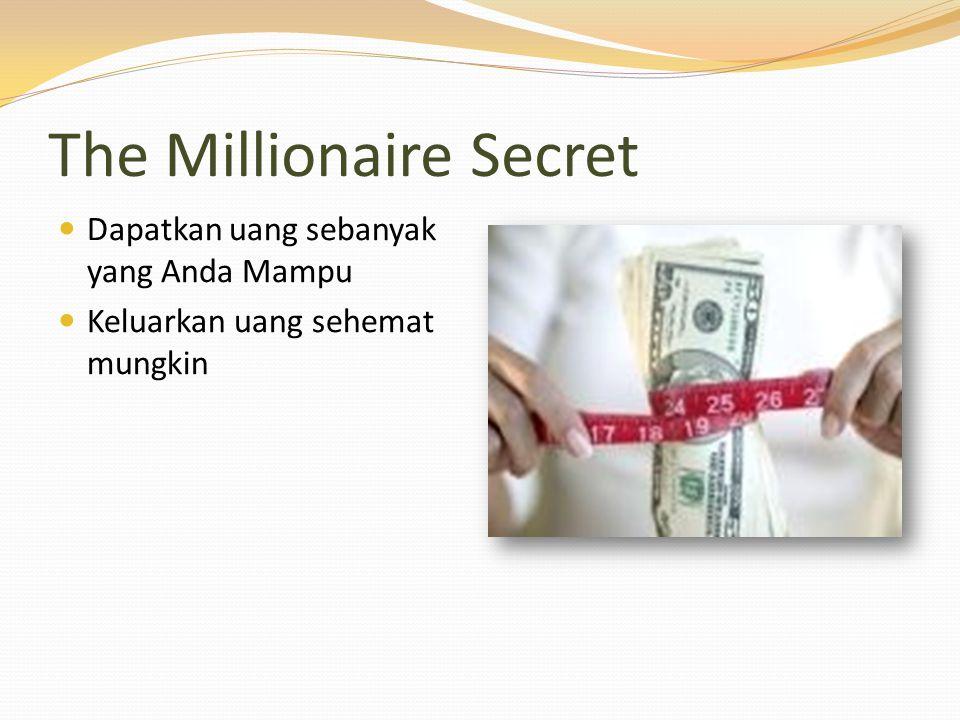 The Millionaire Secret Dapatkan uang sebanyak yang Anda Mampu Keluarkan uang sehemat mungkin