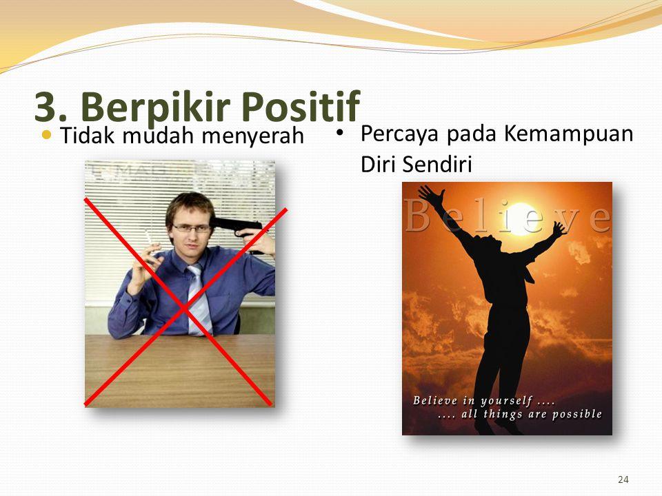 3. Berpikir Positif Tidak mudah menyerah 24 Percaya pada Kemampuan Diri Sendiri