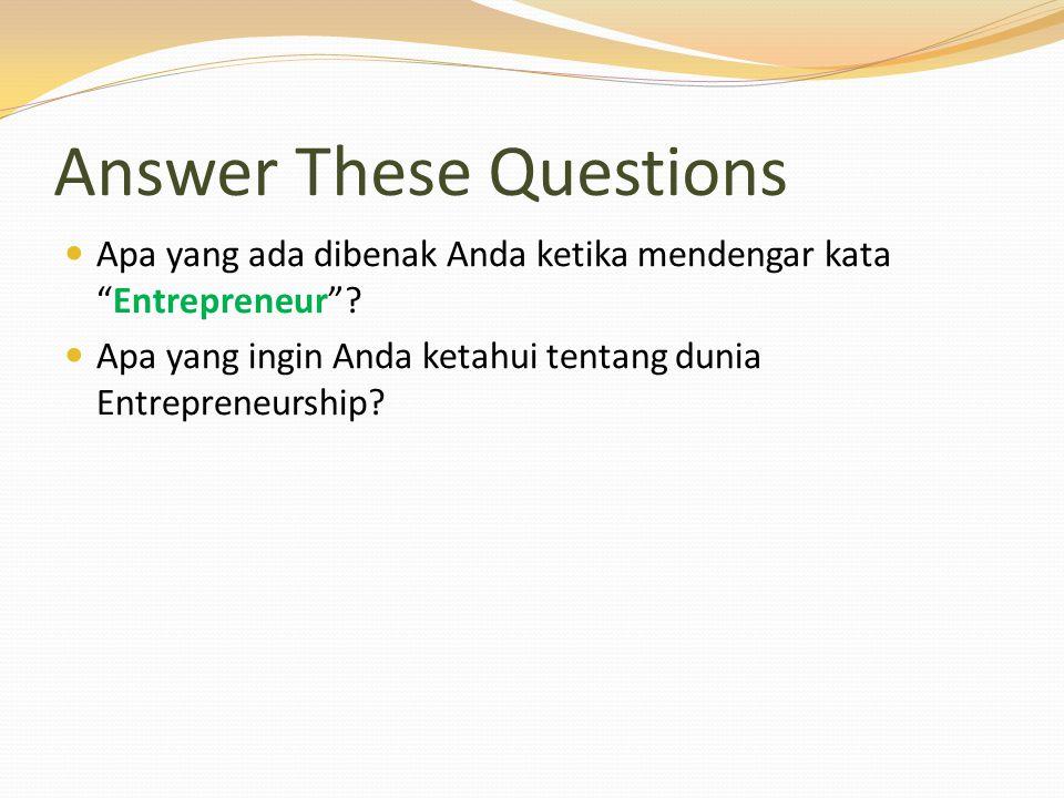 """Answer These Questions Apa yang ada dibenak Anda ketika mendengar kata """"Entrepreneur""""? Apa yang ingin Anda ketahui tentang dunia Entrepreneurship?"""