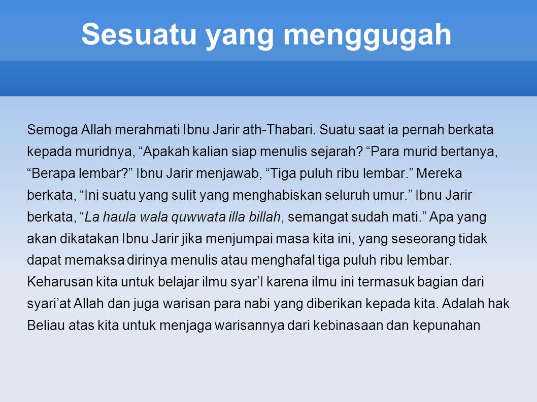 Sesuatu yang menggugah Semoga Allah merahmati Ibnu Jarir ath-Thabari.