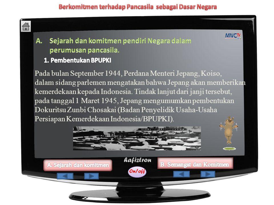 On/off Pada bulan September 1944, Perdana Menteri Jepang, Koiso, dalam sidang parlemen mengatakan bahwa Jepang akan memberikan kemerdekaan kepada Indonesia.