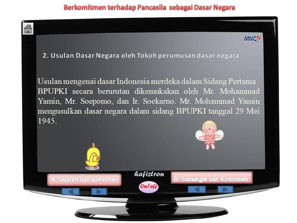 On/off Usulan mengenai dasar Indonesia merdeka dalam Sidang Pertama BPUPKI secara berurutan dikemukakan oleh Mr.