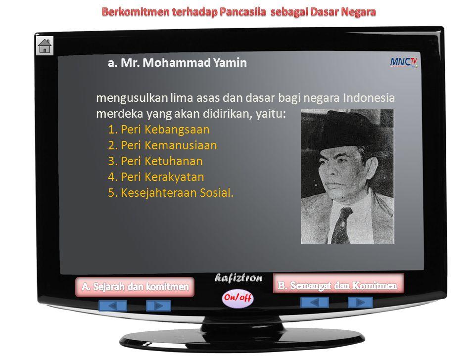On/off Usulan mengenai dasar Indonesia merdeka dalam Sidang Pertama BPUPKI secara berurutan dikemukakan oleh Mr. Mohammad Yamin, Mr. Soepomo, dan Ir.