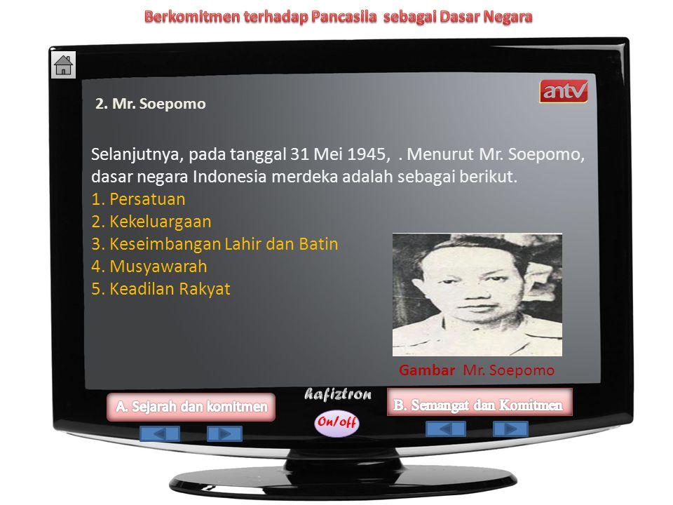 On/off Setelah selesai berpidato, Mr. Mohammad Yamin menyampaikan konsep mengenai asas dasar dan negara Indonesia merdeka secara tertulis 1. Ketuhanan