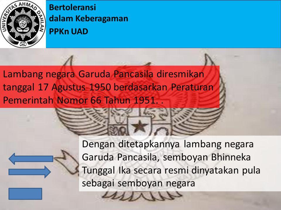 """Bertoleransi dalam Keberagaman PPKn UAD 3.Komitmen terhadap Arti Penting Semangat Bhinneka Tunggal Ika Semboyan """"Bhinneka Tunggal Ika"""" berasal dari bu"""