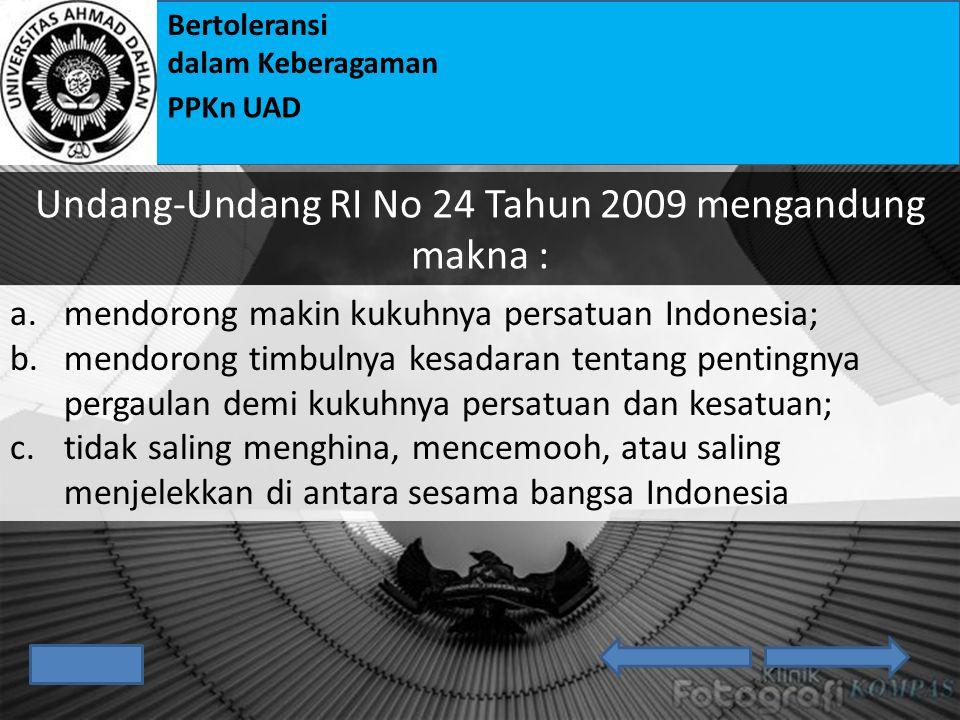 Bertoleransi dalam Keberagaman PPKn UAD Bhinneka Tunggal Ika seperti yang tertuang dalam : Peraturan Pemerintah Nomor 66 Tahun 1951 Undang-Undang RI N