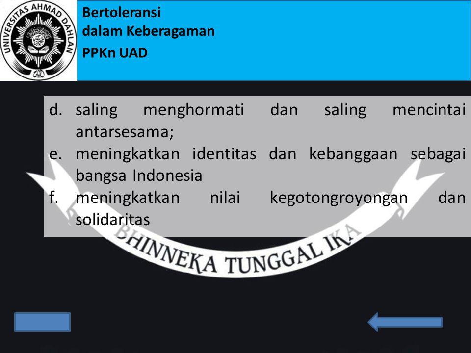 Bertoleransi dalam Keberagaman PPKn UAD Undang-Undang RI No 24 Tahun 2009 mengandung makna : a.mendorong makin kukuhnya persatuan Indonesia; b.mendoro