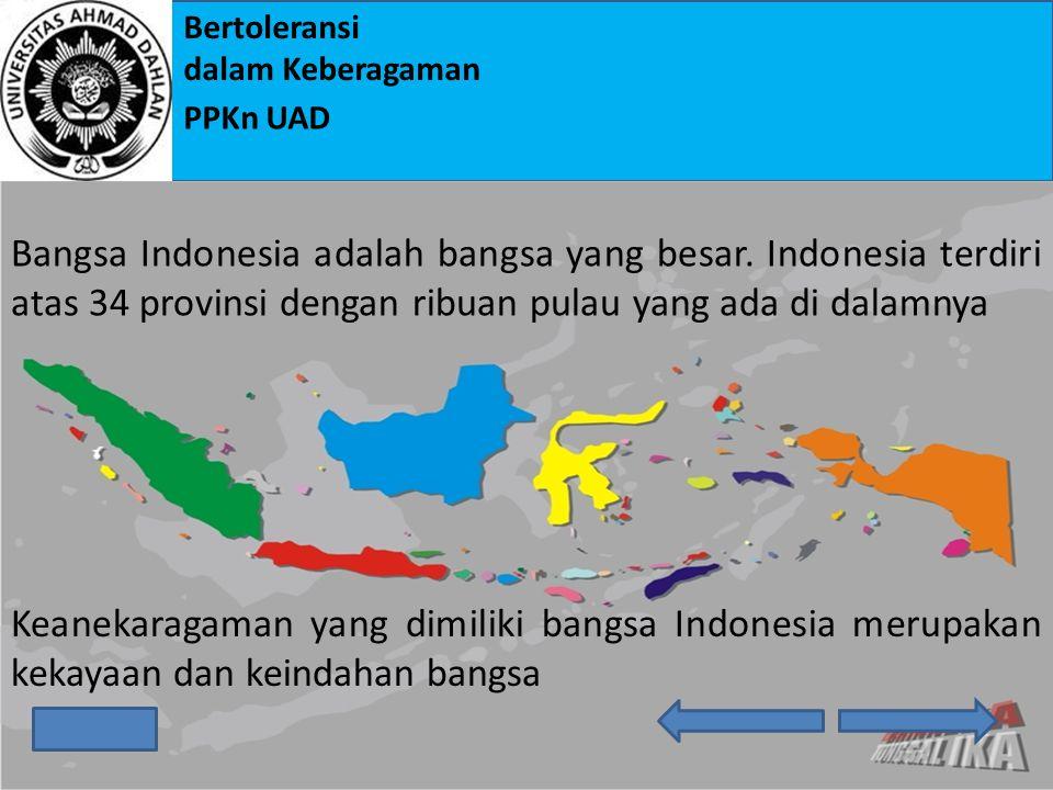 Bertoleransi dalam Keberagaman PPKn UAD Bangsa Indonesia adalah bangsa yang besar.