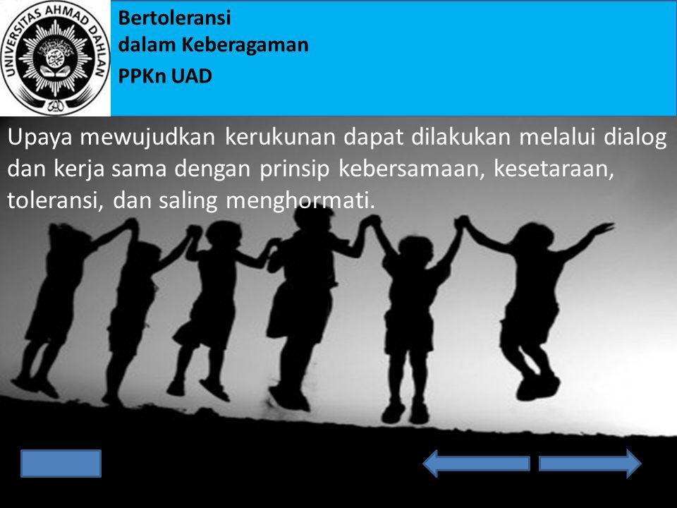 Bertoleransi dalam Keberagaman PPKn UAD Bangsa Indonesia adalah bangsa yang besar. Indonesia terdiri atas 34 provinsi dengan ribuan pulau yang ada di