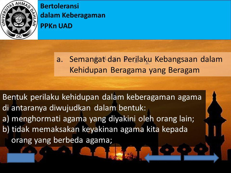 Bertoleransi dalam Keberagaman PPKn UAD Undang-Undang RI No 24 Tahun 2009 mengandung makna : a.mendorong makin kukuhnya persatuan Indonesia; b.mendorong timbulnya kesadaran tentang pentingnya pergaulan demi kukuhnya persatuan dan kesatuan; c.tidak saling menghina, mencemooh, atau saling menjelekkan di antara sesama bangsa Indonesia