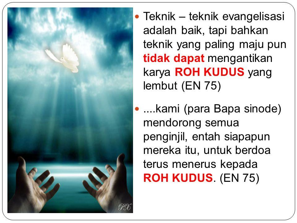 Teknik – teknik evangelisasi adalah baik, tapi bahkan teknik yang paling maju pun tidak dapat mengantikan karya ROH KUDUS yang lembut (EN 75)....kami
