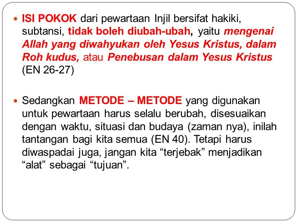 ISI POKOK dari pewartaan Injil bersifat hakiki, subtansi, tidak boleh diubah-ubah, yaitu mengenai Allah yang diwahyukan oleh Yesus Kristus, dalam Roh