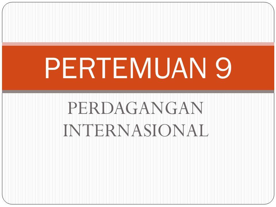 PERDAGANGAN INTERNASIONAL PERTEMUAN 9