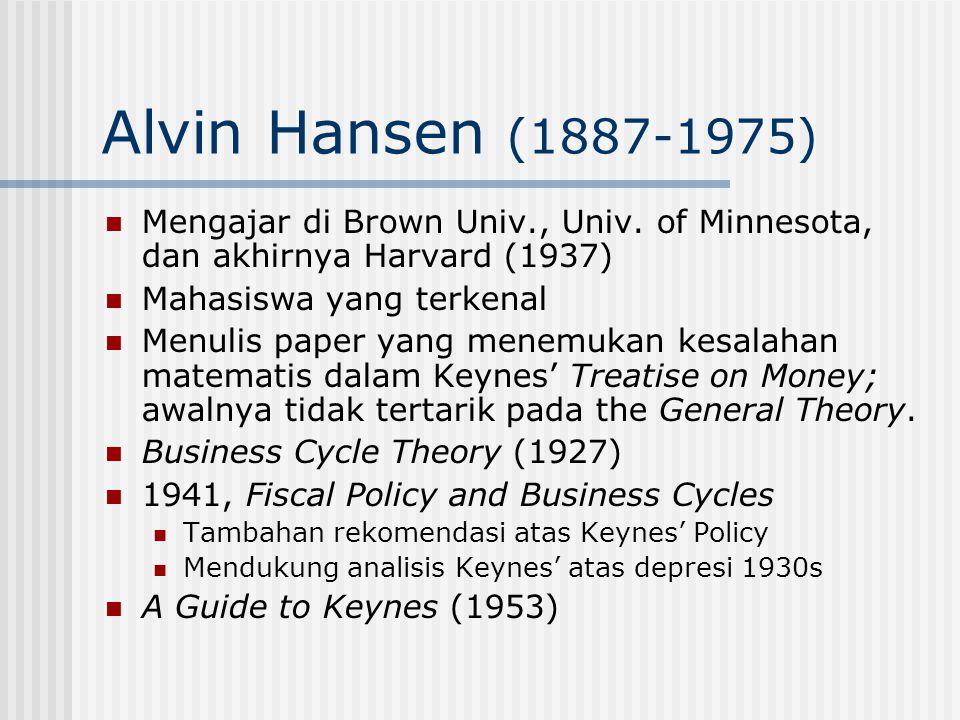 Alvin Hansen (1887-1975) Mengajar di Brown Univ., Univ. of Minnesota, dan akhirnya Harvard (1937) Mahasiswa yang terkenal Menulis paper yang menemukan