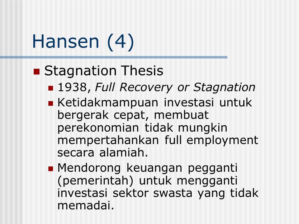 Hansen (4) Stagnation Thesis 1938, Full Recovery or Stagnation Ketidakmampuan investasi untuk bergerak cepat, membuat perekonomian tidak mungkin mempe