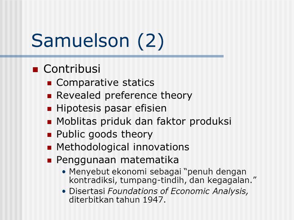 Samuelson (2) Contribusi Comparative statics Revealed preference theory Hipotesis pasar efisien Moblitas priduk dan faktor produksi Public goods theor