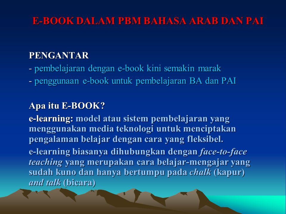 E-BOOK DALAM PBM BAHASA ARAB DAN PAI PENGANTAR - pembelajaran dengan e-book kini semakin marak - penggunaan e-book untuk pembelajaran BA dan PAI Apa itu E-BOOK.