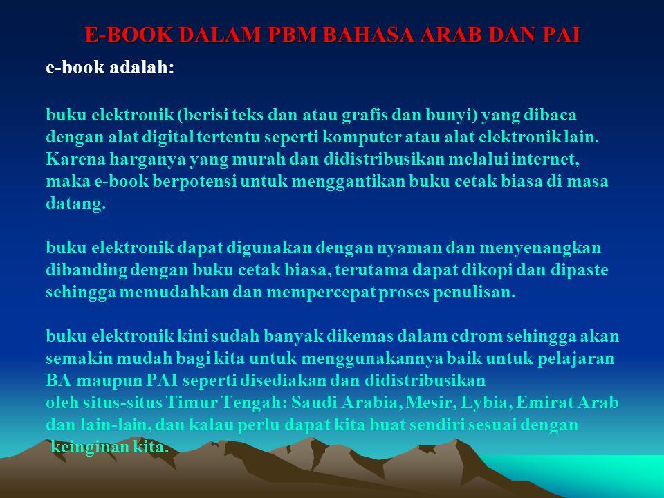 E-BOOK DALAM PBM BAHASA ARAB DAN PAI e-book adalah: buku elektronik (berisi teks dan atau grafis dan bunyi) yang dibaca dengan alat digital tertentu seperti komputer atau alat elektronik lain.