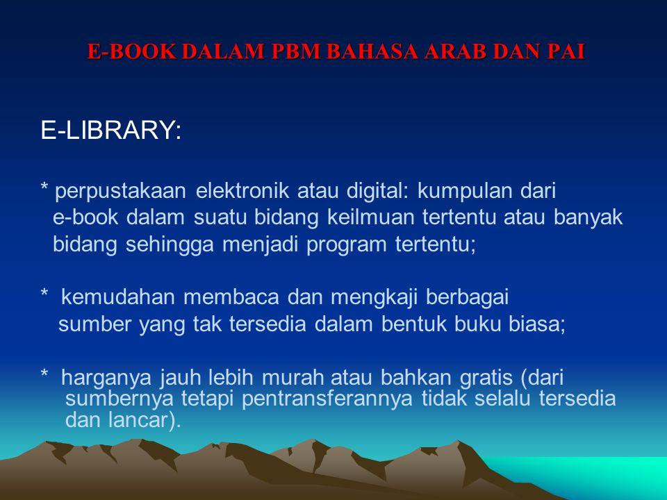 E-BOOK DALAM PBM BAHASA ARAB DAN PAI e-book adalah: buku elektronik (berisi teks dan atau grafis dan bunyi) yang dibaca dengan alat digital tertentu s