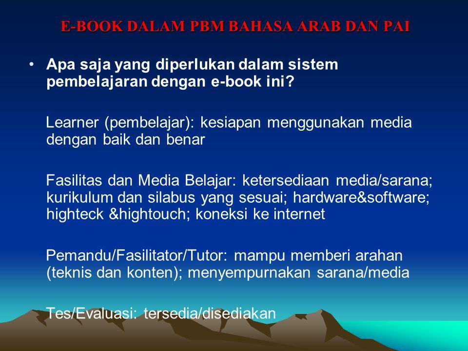 E-BOOK DALAM PBM BAHASA ARAB DAN PAI Kelebihan dan Kekurangan E-BOOK Pilihan rasional bagi sistem/model belajar di masa depan adalah E-Learning, Web-B