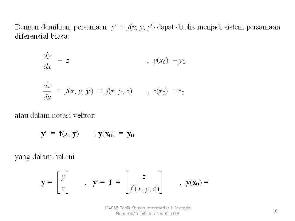 Contoh: Nyatakan PDB orde-2 berikut: y - 3y - 2y = 0 ; y(0) = 1 dan y (0) = 0.5 ke dalam sistem persamaan diferensial biasa orde-1.