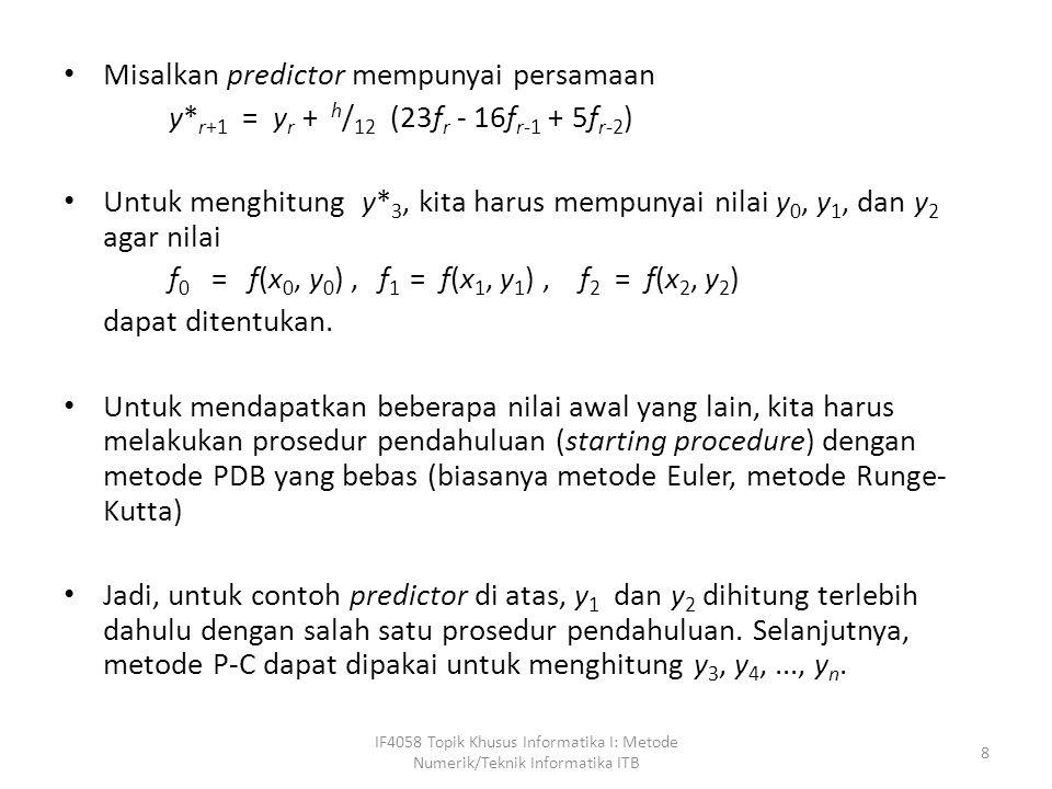 Sistem Persamaan Diferensial Dalam bidang sains dan rekayasa, persamaan diferensial banyak muncul dalam bentuk simultan, yang dinamakan sistem persamaan diferensial, sebagai berikut IF4058 Topik Khusus Informatika I: Metode Numerik/Teknik Informatika ITB 9