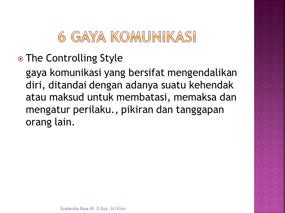 The Controlling Style gaya komunikasi yang bersifat mengendalikan diri, ditandai dengan adanya suatu kehendak atau maksud untuk membatasi, memaksa d