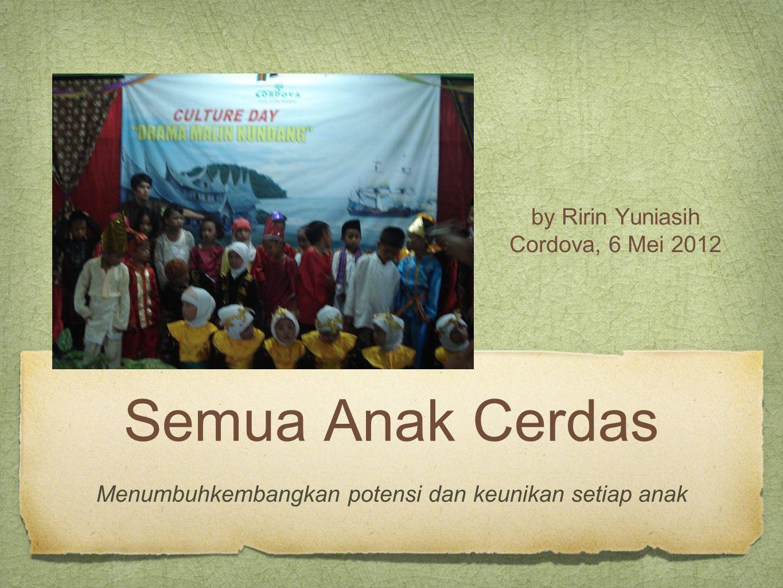 Semua Anak Cerdas Menumbuhkembangkan potensi dan keunikan setiap anak by Ririn Yuniasih Cordova, 6 Mei 2012