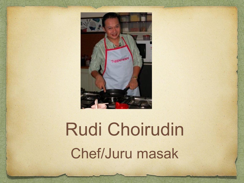 Rudi Choirudin Chef/Juru masak