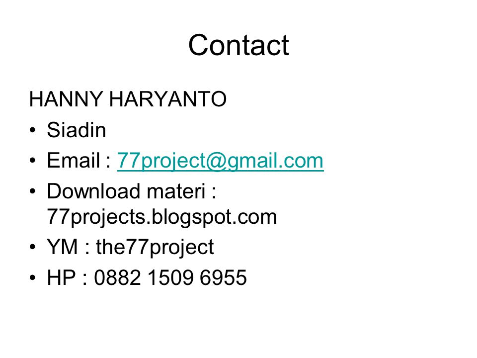 Contact HANNY HARYANTO Siadin Email : 77project@gmail.com77project@gmail.com Download materi : 77projects.blogspot.com YM : the77project HP : 0882 150