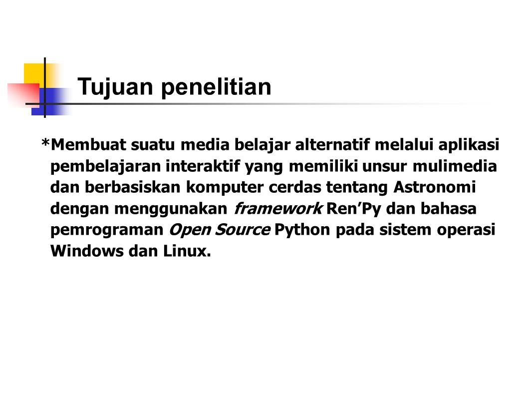 *Membuat suatu media belajar alternatif melalui aplikasi pembelajaran interaktif yang memiliki unsur mulimedia dan berbasiskan komputer cerdas tentang Astronomi dengan menggunakan framework Ren'Py dan bahasa pemrograman Open Source Python pada sistem operasi Windows dan Linux.