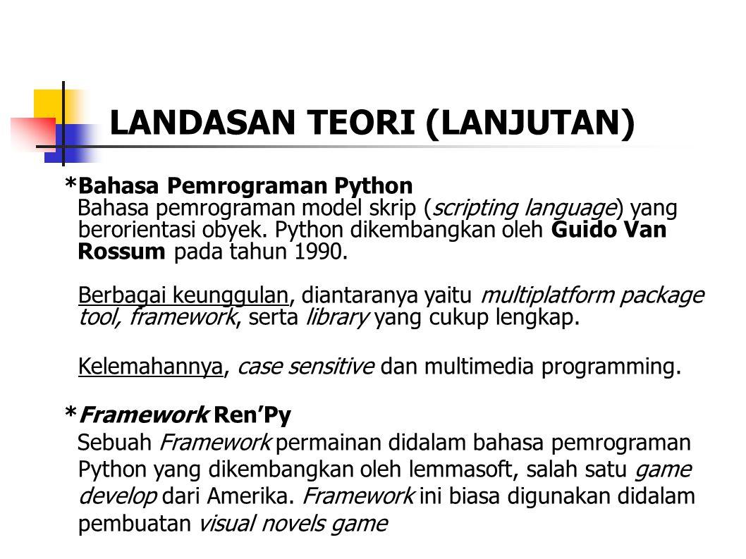 LANDASAN TEORI (LANJUTAN) *Bahasa Pemrograman Python Bahasa pemrograman model skrip (scripting language) yang berorientasi obyek.