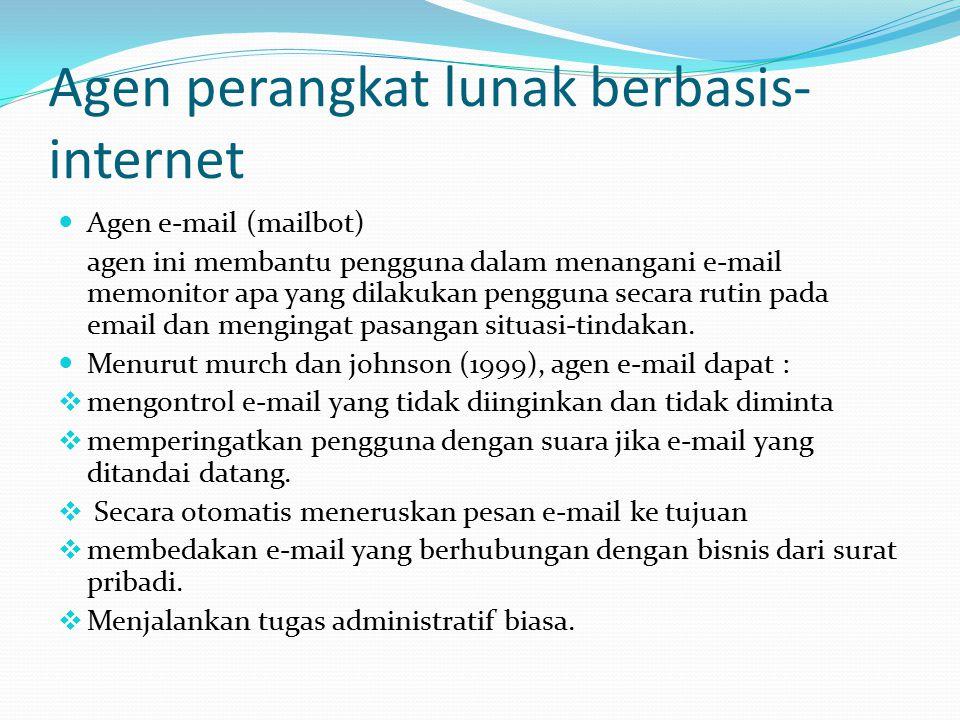 Agen perangkat lunak berbasis- internet Agen e-mail (mailbot) agen ini membantu pengguna dalam menangani e-mail memonitor apa yang dilakukan pengguna