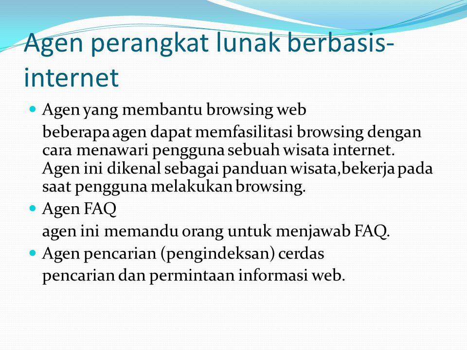 Agen perangkat lunak berbasis- internet Agen yang membantu browsing web beberapa agen dapat memfasilitasi browsing dengan cara menawari pengguna sebuah wisata internet.
